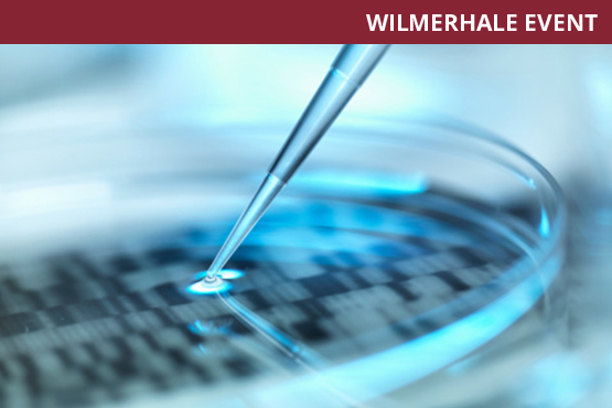 WilmerHale's Second Annual Legal Developments Impacting the Life Sciences Industry Conference